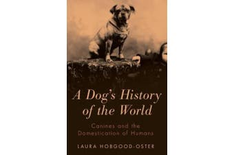 A Dog's History of the World: Canines and the Domestication of Humans