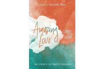 Amazing Love: True Stories of the Power of Forgiveness