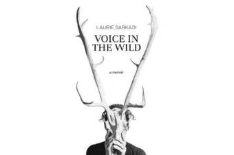 Voice in the Wild: A Memoir