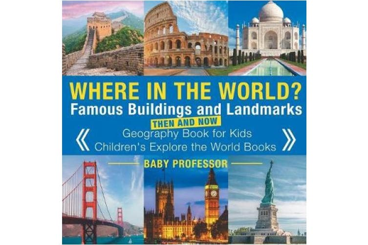 Where in the World? Famous Buildings and Landmarks Then and Now - Geography Book for Kids - Children's Explore the World Books