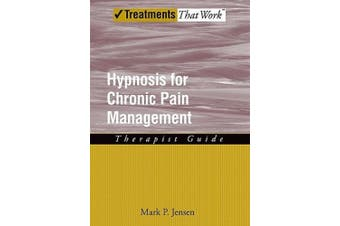 Hypnosis for Chronic Pain Management: Therapist Guide (Treatments That Work)