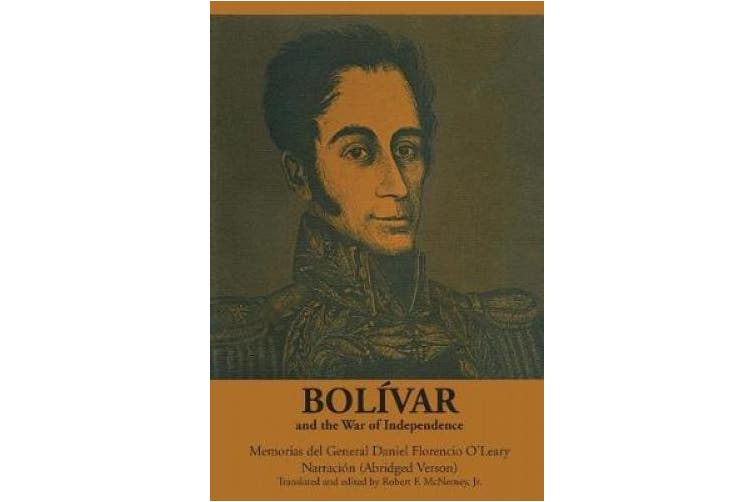 Bolivar and the War of Independence: Memorias del General Daniel Florencio O'Leary, Narracion (Texas Pan American Series)