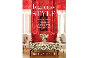Big, Easy Style: Creating Rooms You Love to Live in