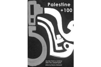 Palestine +100: Stories from a century after the Nakba (100)