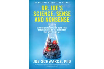 Dr. Joe's Science, Sense and Nonsense: 61 Nourishing, Healthy, Bunk-Free Commentaries on the Chemistry That Affects Us All