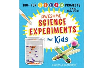 Awesome Science Experiments for Kids: 100+ Fun STEAM Projects and Why They Work (Awesome Steam Activities for Kids)