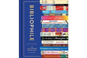 Bibliophile: An Illustrated Miscellany for People Who Love Books
