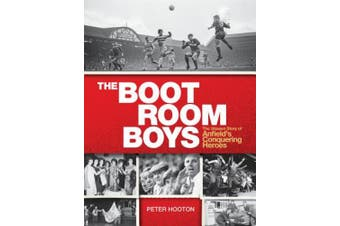 The Boot Room Boys: The Unseen Story of Anfield's Conquering Heroes