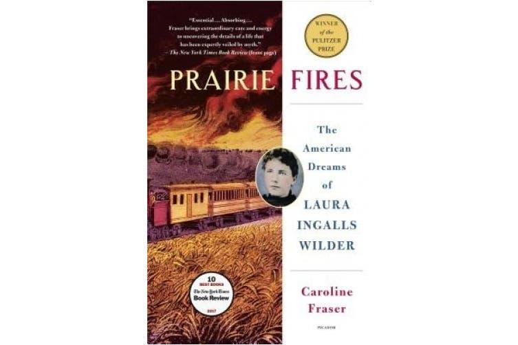 Prairie Fires: The American Dreams of Laura Ingalls Wilder
