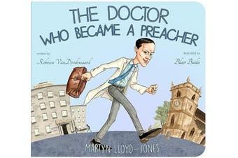 The Doctor Who Became a Preacher: Martyn Lloyd-Jones (Banner Board Books) [Board book]