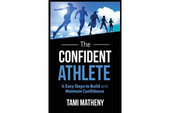 The Confident Athlete: 4 Easy Steps to Build and Maintain Confidence