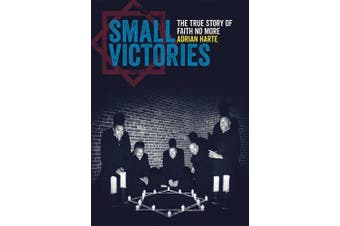 Small Victories: The True Story of Faith No More