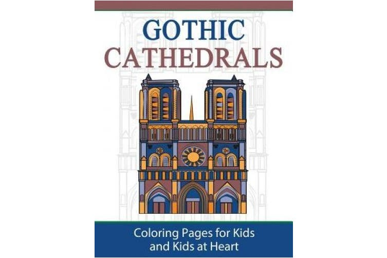 Gothic Cathedrals / Famous Gothic Churches of Europe: Coloring Pages for Kids and Kids at Heart (Hands-On Art History)