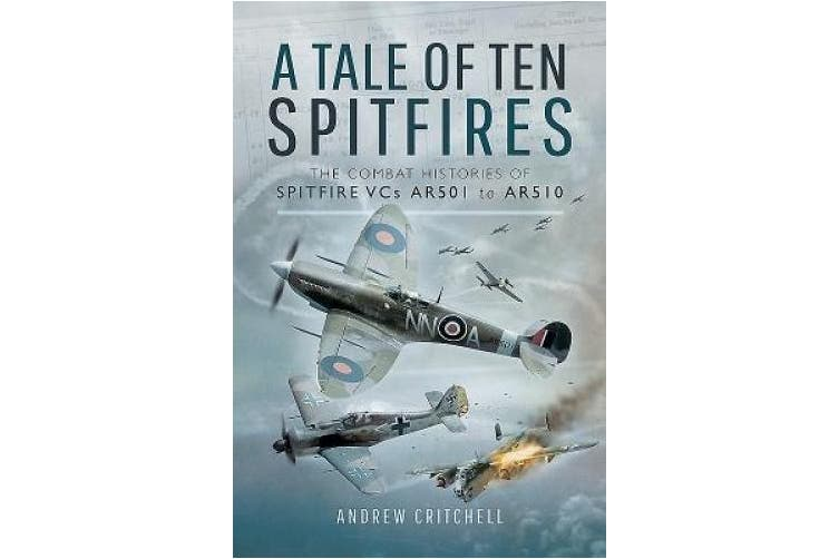 A Tale of Ten Spitfires: The Combat Histories of Spitfire VCs AR501 to AR510