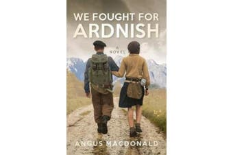 We Fought For Ardnish: A Novel (Ardnish)