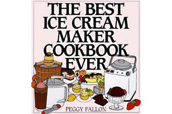 The Best Ice Cream Maker Cookbook