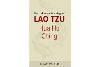 Hua Hu Ching: The Unknown Teachings of Lao Tzu