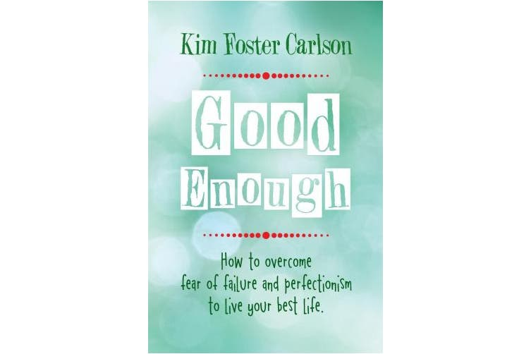 Good Enough: How to Overcome Fear of Failure and Perfectionism to Live Your Best Life