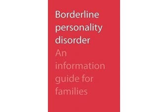 Borderline Personality Disorder: An Information Guide for Families