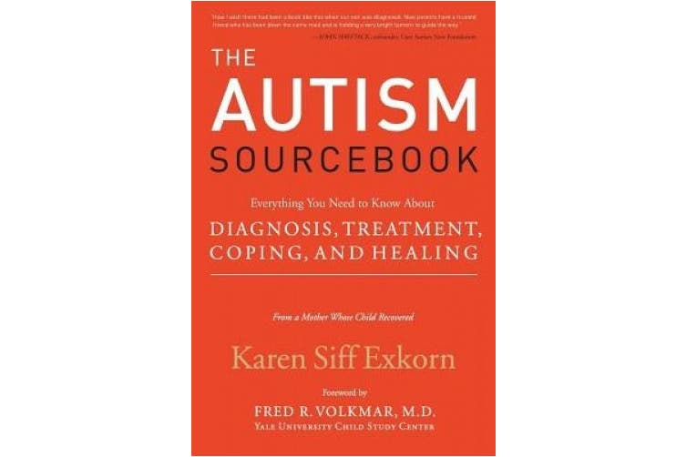 The Autism Sourcebook: Everything You Need to Know About Diagnosis, Treatment, Coping, and Healing - from a Mother Whose Child Recovered