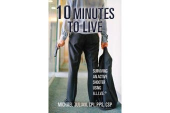 10 Minutes to Live: Surviving an Active Shooter Using A.L.I.V.E.(R)