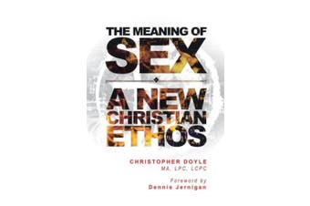 The Meaning of Sex: A New Christian Ethos