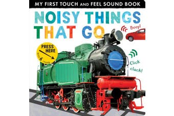 Noisy Things That Go (My First Touch and Feel Sound Book)
