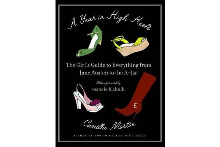 A Year in High Heels: The Girl's Guide to Everything from Jane Austen to the A-List