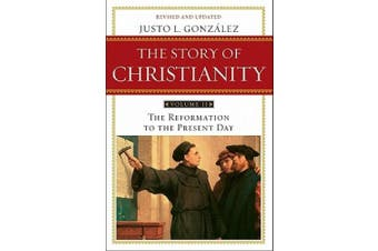 Story of Christianity: v. 2: Story of Christianity Volume 2:The Reformation to the Present Day Reformation to the Present Day