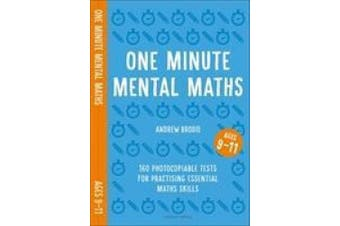 One Minute Mental Maths for Ages 9-11: 160 photocopiable tests for practising essential maths skills (Mental Maths in Minutes)