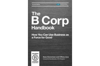 The B Corp Handbook: How You Can Use Business as a Force for Good