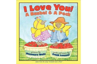 I Love You! A Bushel & A Peck  : tales from the song a bushel and a peck