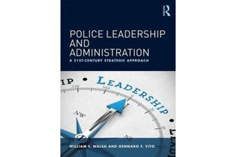 Police Leadership and Administration: A 21st-Century Strategic Approach