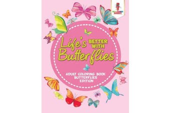 Life's Better with Butterflies: Adult Coloring Book Butterflies Edition