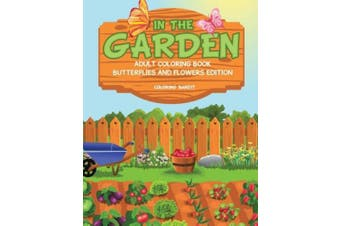 In the Garden: Adult Coloring Book Butterflies and Flowers Edition