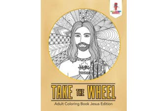 Take the Wheel: Adult Coloring Book Jesus Edition