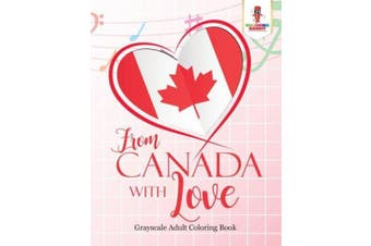 From Canada with Love: Adult Coloring Book Love Edition