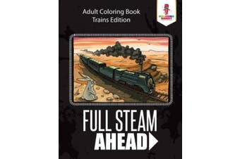 Full Steam Ahead: Adult Coloring Book Trains Edition