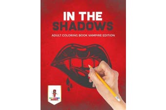 In the Shadows: Adult Coloring Book Vampire Edition
