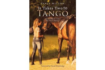 It Takes Two to Tango: Discover How to Unlock Your Horse's Potential