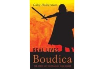 Boudica: The Story of the Fearless Iceni Queen (Real Lives)