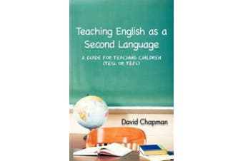 Teaching English as a Second Language: A Guide for Teaching Children (Tesl or Tefl)