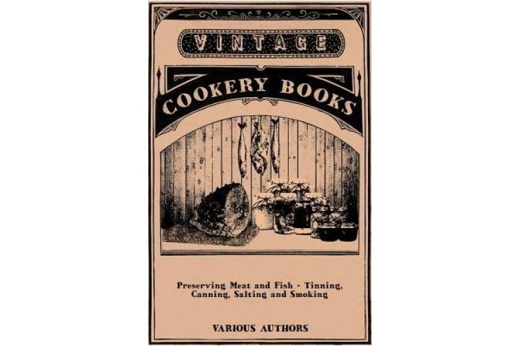Preserving Meat and Fish - Tinning, Canning, Salting and Smoking