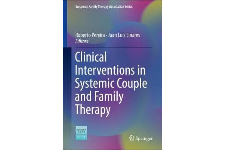 Clinical Interventions in Systemic Couple and Family Therapy (European Family Therapy Association Series)