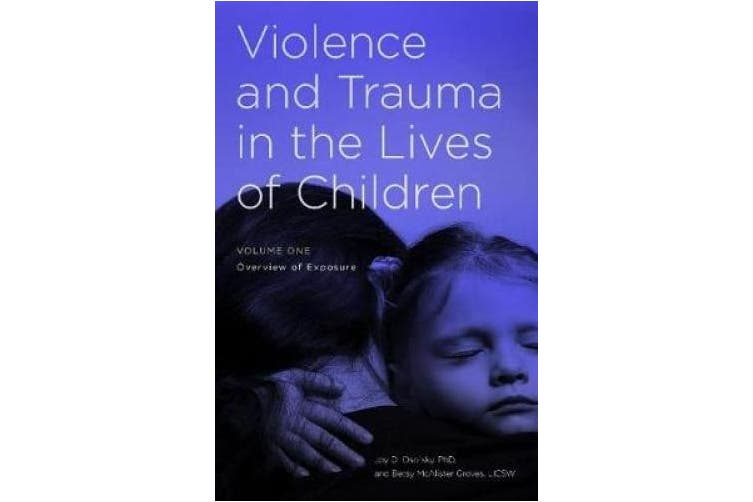 Violence and Trauma in the Lives of Children [2 volumes]