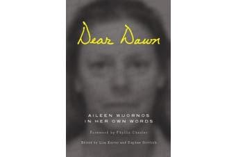 Dear Dawn: Aileen Wuornos in Her Own Words, 1991-2002