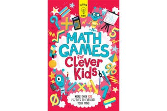 Math Games for Clever Kids: More Than 100 Puzzles to Exercise Your Mind (Clever Kids)