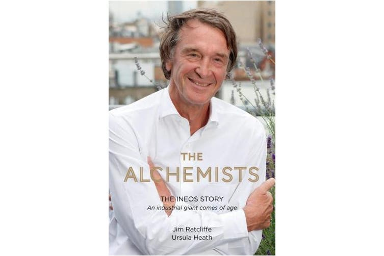 The Alchemists: The INEOS Story - An Industrial Giant Comes of Age