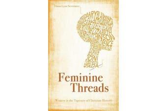 Feminine Threads: Women in the Tapestry of Christian History (Focus for Women)
