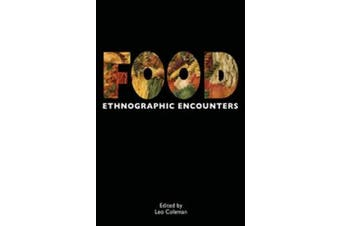 Food: Ethnographic Encounters (Encounters: Experience and Anthropological Knowledge)